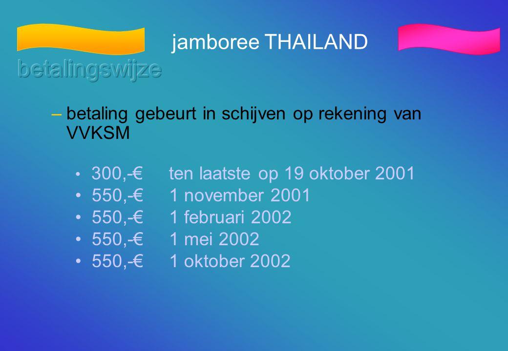 jamboree THAILAND –betaling gebeurt in schijven op rekening van VVKSM • 300,-€ten laatste op 19 oktober 2001 • 550,-€ 1 november 2001 • 550,-€ 1 febru