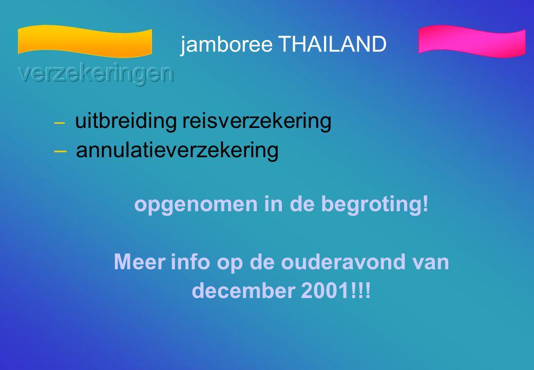 jamboree THAILAND – uitbreiding reisverzekering – annulatieverzekering opgenomen in de begroting! Meer info op de ouderavond van december 2001!!!