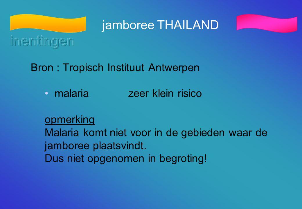 jamboree THAILAND Bron : Tropisch Instituut Antwerpen • malariazeer klein risico opmerking Malaria komt niet voor in de gebieden waar de jamboree plaa