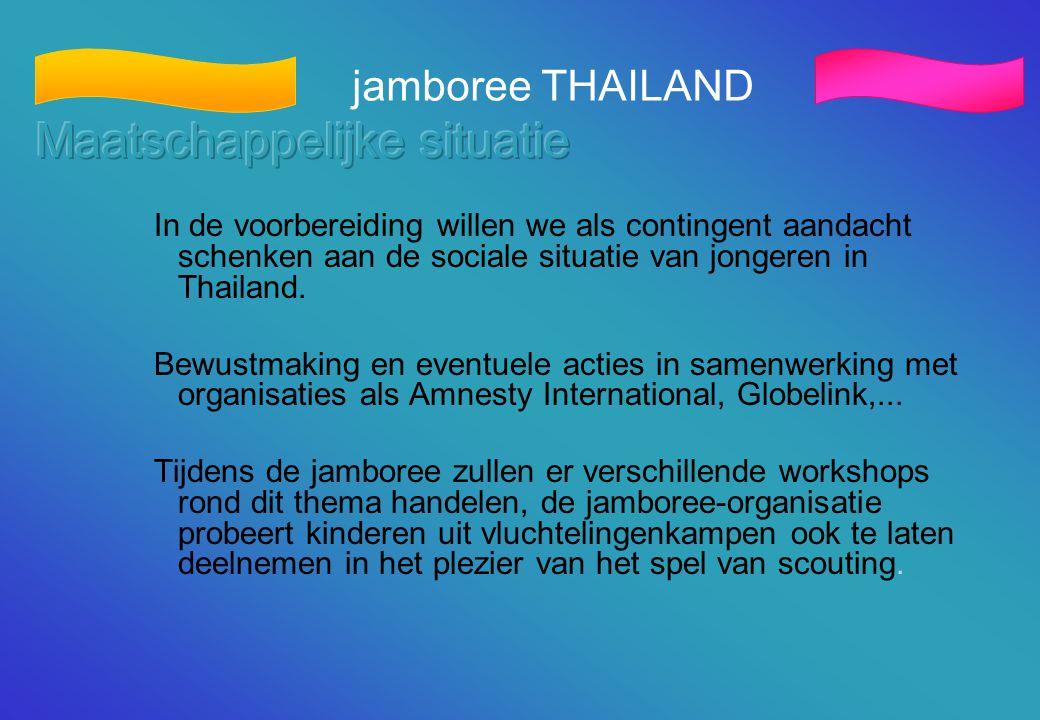 jamboree THAILAND In de voorbereiding willen we als contingent aandacht schenken aan de sociale situatie van jongeren in Thailand. Bewustmaking en eve
