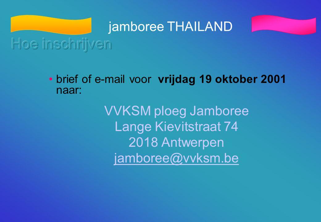 jamboree THAILAND •brief of e-mail voor vrijdag 19 oktober 2001 naar: VVKSM ploeg Jamboree Lange Kievitstraat 74 2018 Antwerpen jamboree@vvksm.be