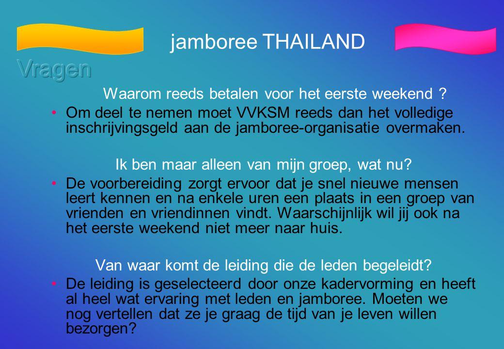 jamboree THAILAND Waarom reeds betalen voor het eerste weekend ? •Om deel te nemen moet VVKSM reeds dan het volledige inschrijvingsgeld aan de jambore