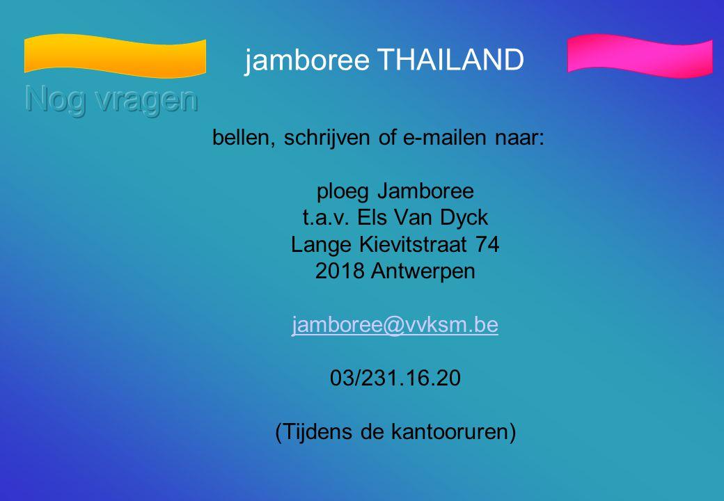 jamboree THAILAND bellen, schrijven of e-mailen naar: ploeg Jamboree t.a.v. Els Van Dyck Lange Kievitstraat 74 2018 Antwerpen jamboree@vvksm.be 03/231