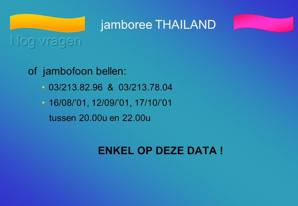 jamboree THAILAND of jambofoon bellen: •03/213.82.96 & 03/213.78.04 •16/08/'01, 12/09/'01, 17/10/'01 tussen 20.00u en 22.00u ENKEL OP DEZE DATA !