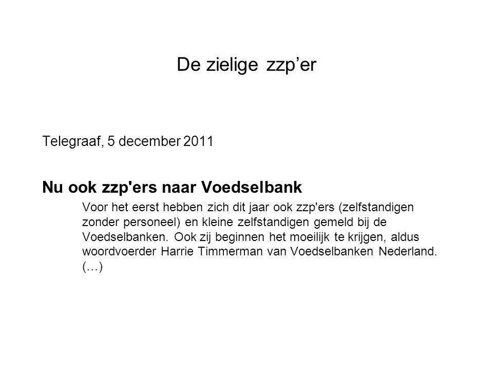 De zielige zzp'er Telegraaf, 5 december 2011 Nu ook zzp ers naar Voedselbank Voor het eerst hebben zich dit jaar ook zzp ers (zelfstandigen zonder personeel) en kleine zelfstandigen gemeld bij de Voedselbanken.