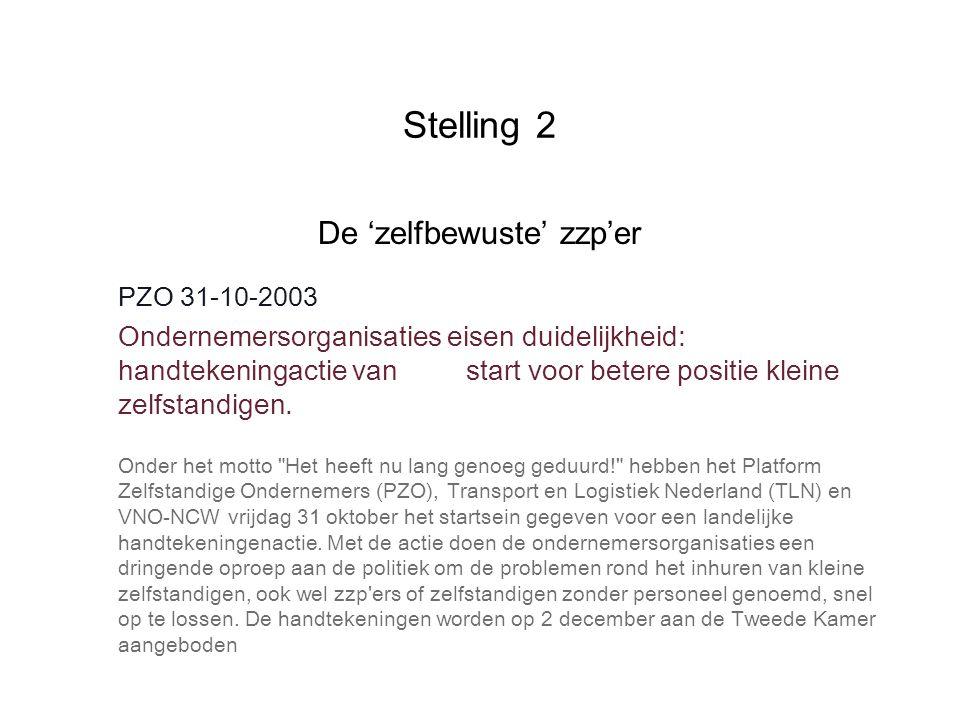 Stelling 2 De 'zelfbewuste' zzp'er PZO 31-10-2003 Ondernemersorganisaties eisen duidelijkheid: handtekeningactie van start voor betere positie kleine zelfstandigen.