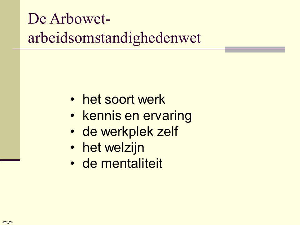 6652_700 •het soort werk •kennis en ervaring •de werkplek zelf •het welzijn •de mentaliteit De Arbowet- arbeidsomstandighedenwet