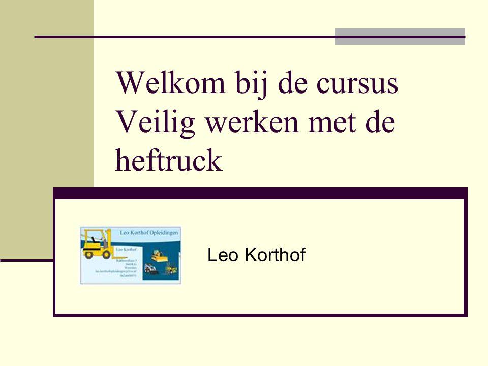 Welkom bij de cursus Veilig werken met de heftruck Leo Korthof