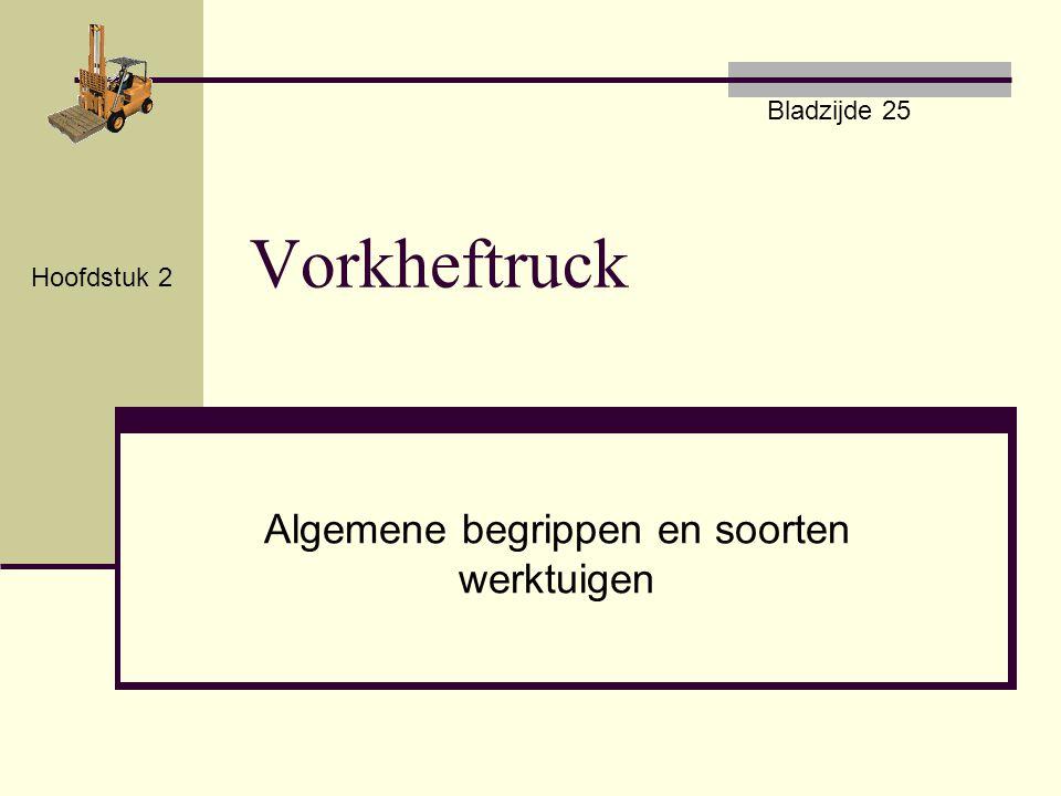 Vorkheftruck Algemene begrippen en soorten werktuigen Hoofdstuk 2 Bladzijde 25