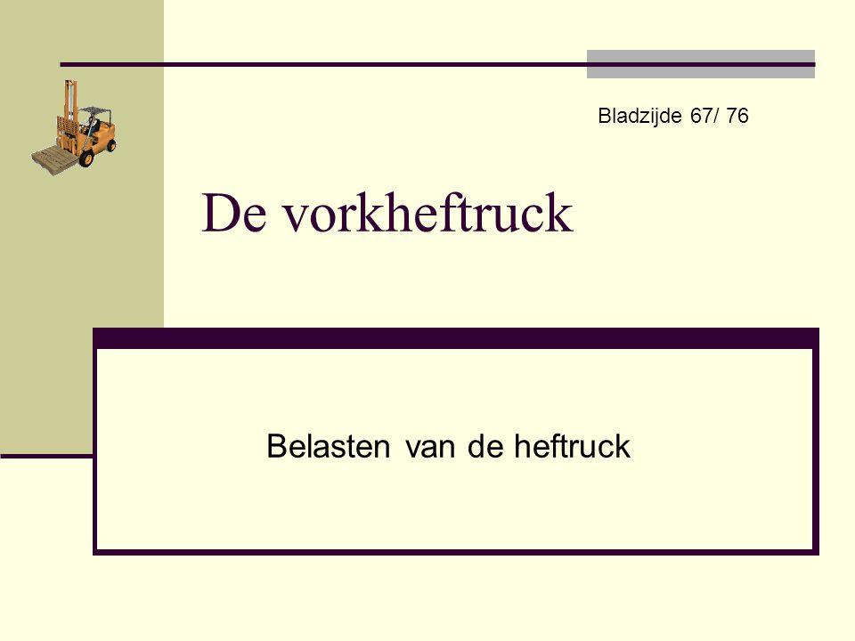 De vorkheftruck Belasten van de heftruck Bladzijde 67/ 76