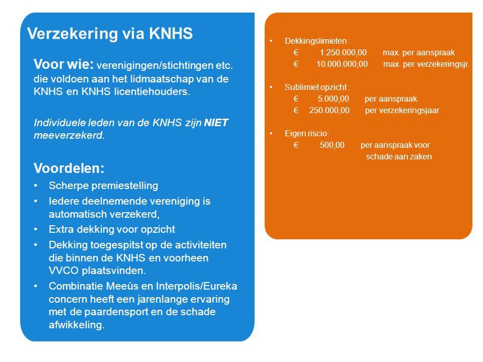 Verzekering via KNHS Voor wie: verenigingen/stichtingen etc. die voldoen aan het lidmaatschap van de KNHS en KNHS licentiehouders. Voordelen: •Scherpe