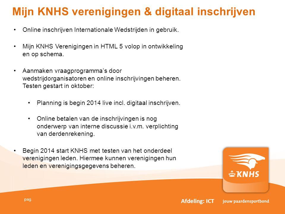 pag. Mijn KNHS verenigingen & digitaal inschrijven •Online inschrijven Internationale Wedstrijden in gebruik. •Mijn KNHS Verenigingen in HTML 5 volop