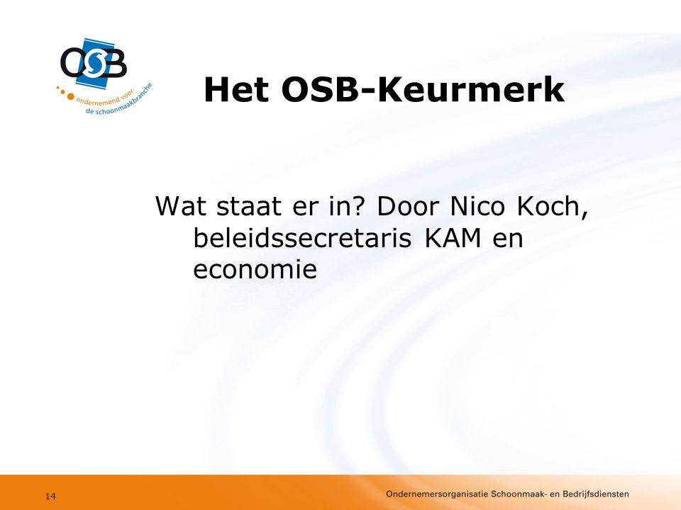 Het OSB-Keurmerk Wat staat er in? Door Nico Koch, beleidssecretaris KAM en economie 14