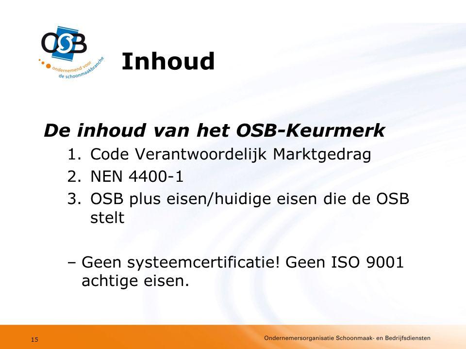 Inhoud De inhoud van het OSB-Keurmerk 1.Code Verantwoordelijk Marktgedrag 2.NEN 4400-1 3.OSB plus eisen/huidige eisen die de OSB stelt –Geen systeemcertificatie.