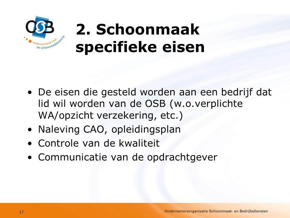 2. Schoonmaak specifieke eisen •De eisen die gesteld worden aan een bedrijf dat lid wil worden van de OSB (w.o.verplichte WA/opzicht verzekering, etc.