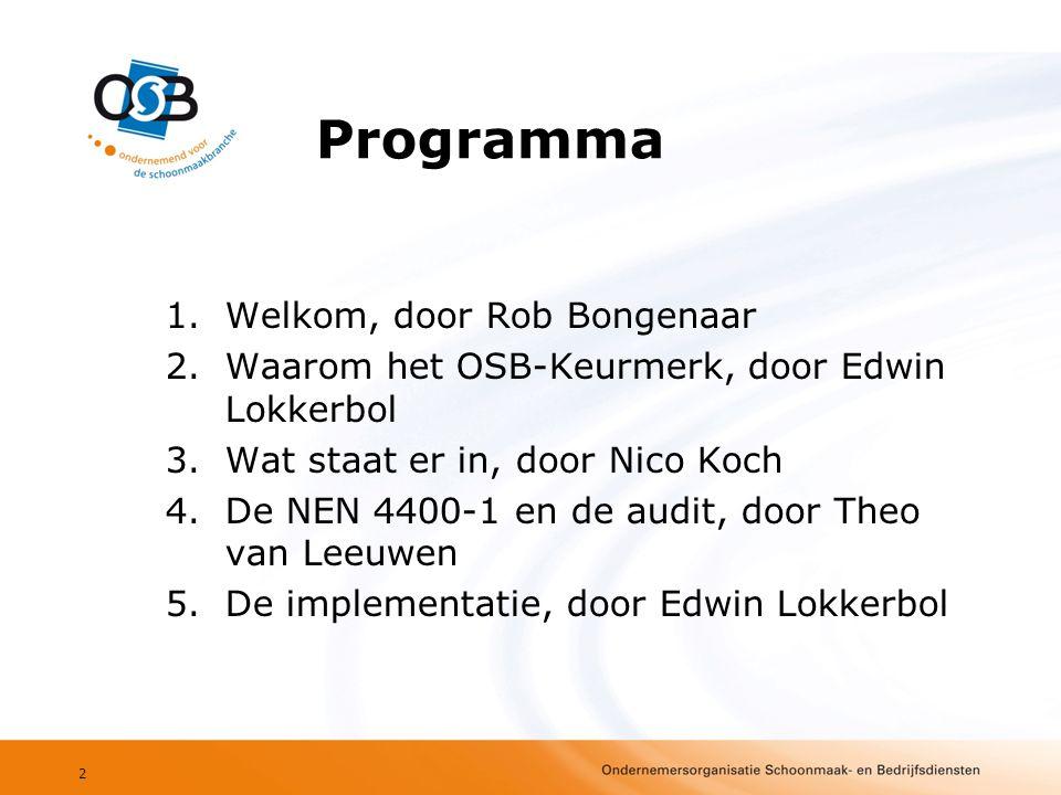 Programma 1.Welkom, door Rob Bongenaar 2.Waarom het OSB-Keurmerk, door Edwin Lokkerbol 3.Wat staat er in, door Nico Koch 4.De NEN 4400-1 en de audit, door Theo van Leeuwen 5.De implementatie, door Edwin Lokkerbol 2