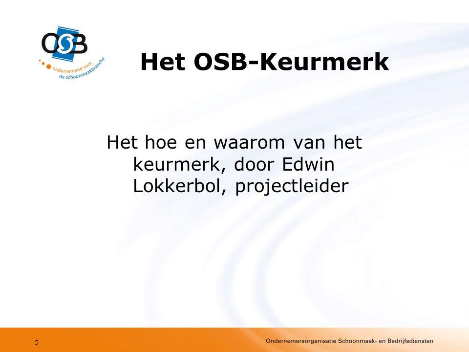 Het OSB-Keurmerk Het hoe en waarom van het keurmerk, door Edwin Lokkerbol, projectleider 5