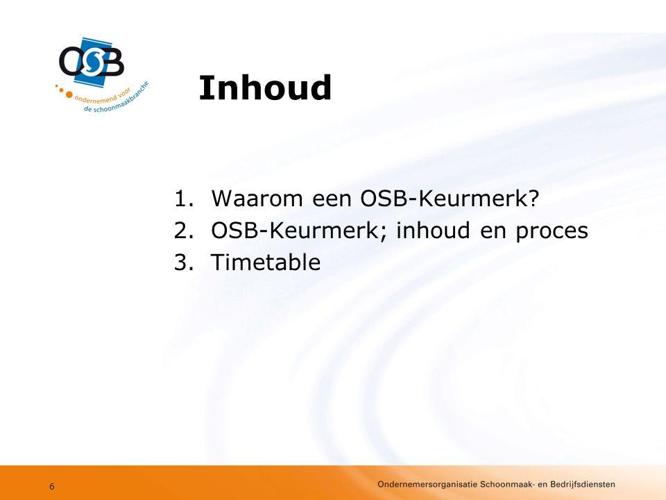 Inhoud 1.Waarom een OSB-Keurmerk? 2.OSB-Keurmerk; inhoud en proces 3.Timetable 6