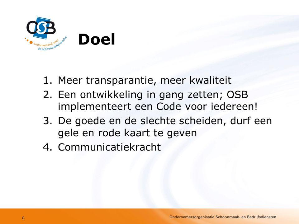 Doel 1.Meer transparantie, meer kwaliteit 2.Een ontwikkeling in gang zetten; OSB implementeert een Code voor iedereen.