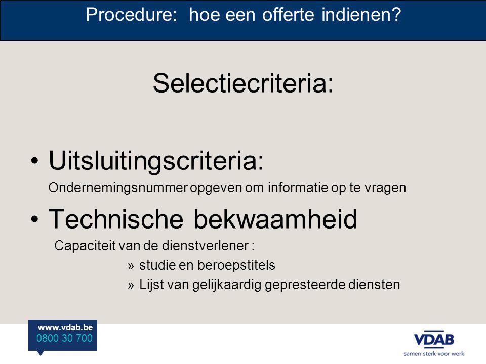 www.vdab.be 0800 30 700 Selectiecriteria: •Uitsluitingscriteria: Ondernemingsnummer opgeven om informatie op te vragen •Technische bekwaamheid Capacit