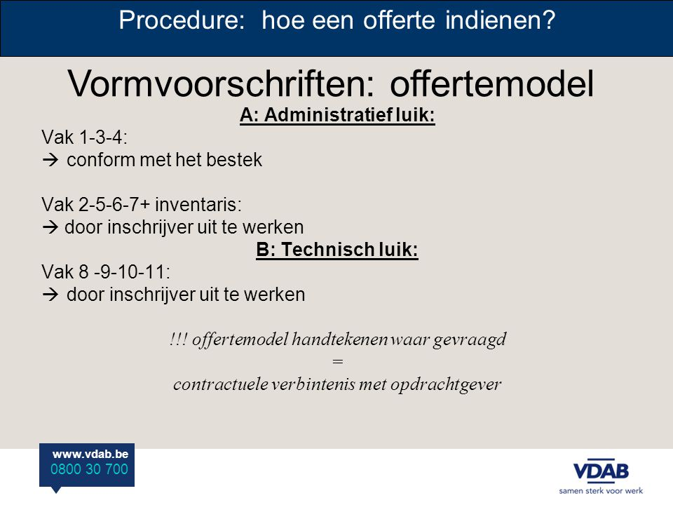 www.vdab.be 0800 30 700 A: Administratief luik: Vak 1-3-4:  conform met het bestek Vak 2-5-6-7+ inventaris:  door inschrijver uit te werken B: Techn