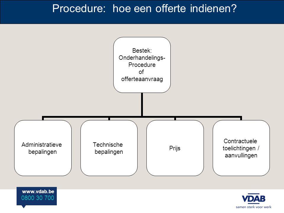 www.vdab.be 0800 30 700 Procedure: hoe een offerte indienen? Bestek: Onderhandelings- Procedure of offerteaanvraag Administratieve bepalingen Technisc