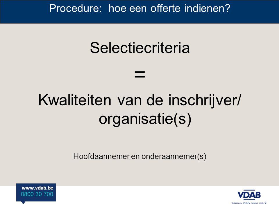 www.vdab.be 0800 30 700 Selectiecriteria = Kwaliteiten van de inschrijver/ organisatie(s) Hoofdaannemer en onderaannemer(s) Procedure: hoe een offerte