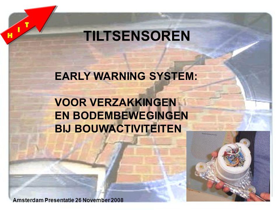 EARLY WARNING SYSTEM: VOOR VERZAKKINGEN EN BODEMBEWEGINGEN BIJ BOUWACTIVITEITEN TILTSENSOREN Amsterdam Presentatie 26 November 2008