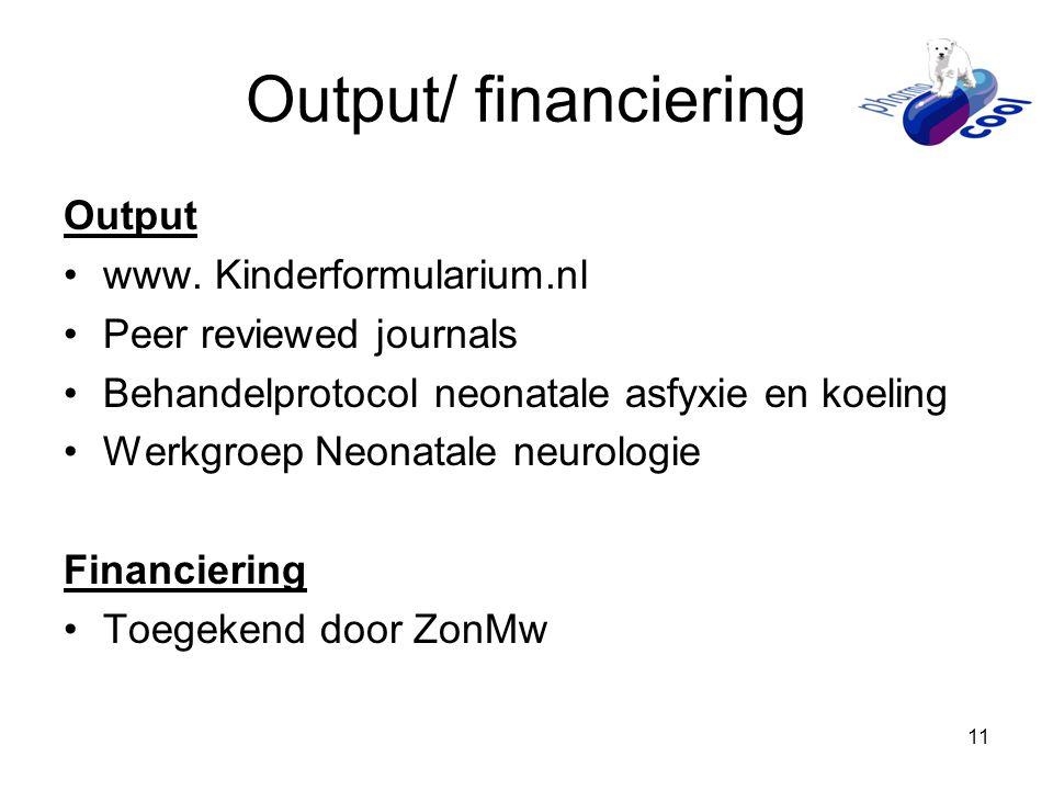 11 Output/ financiering Output •www. Kinderformularium.nl •Peer reviewed journals •Behandelprotocol neonatale asfyxie en koeling •Werkgroep Neonatale