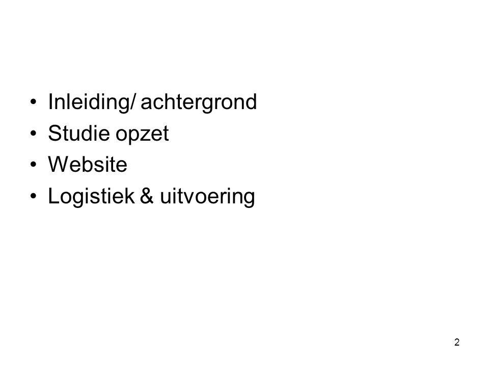 2 •Inleiding/ achtergrond •Studie opzet •Website •Logistiek & uitvoering
