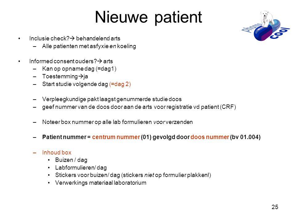 25 Nieuwe patient •Inclusie check?  behandelend arts –Alle patienten met asfyxie en koeling •Informed consent ouders?  arts –Kan op opname dag (=dag