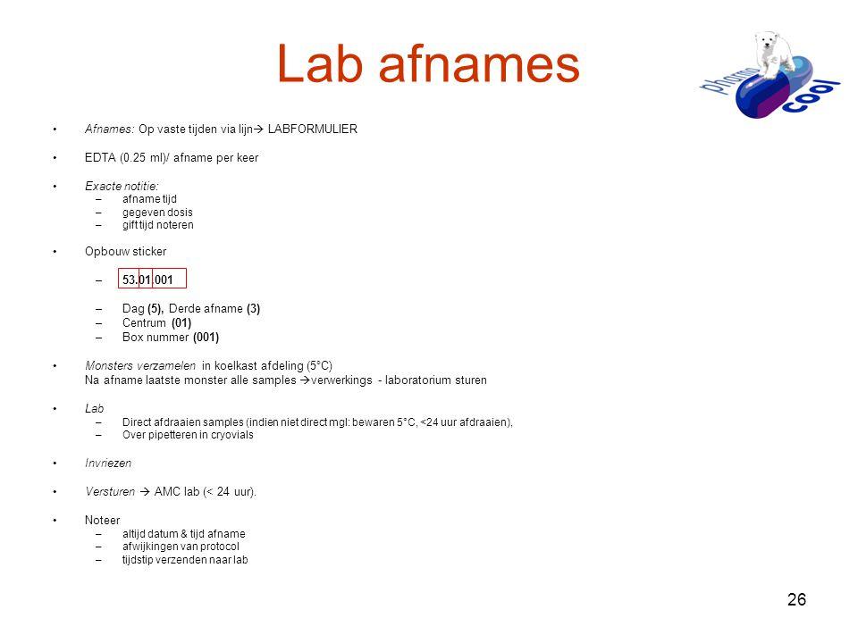 26 Lab afnames •Afnames: Op vaste tijden via lijn  LABFORMULIER •EDTA (0.25 ml)/ afname per keer •Exacte notitie: –afname tijd –gegeven dosis –gift t