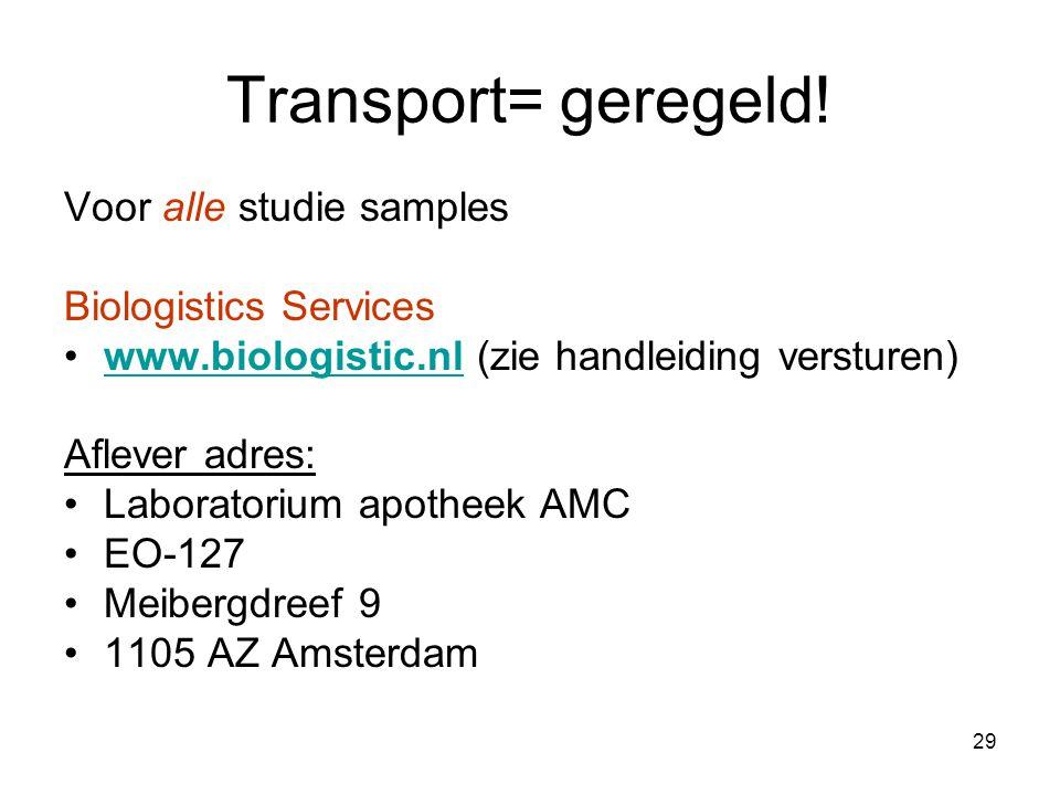 29 Transport= geregeld! Voor alle studie samples Biologistics Services •www.biologistic.nl (zie handleiding versturen)www.biologistic.nl Aflever adres