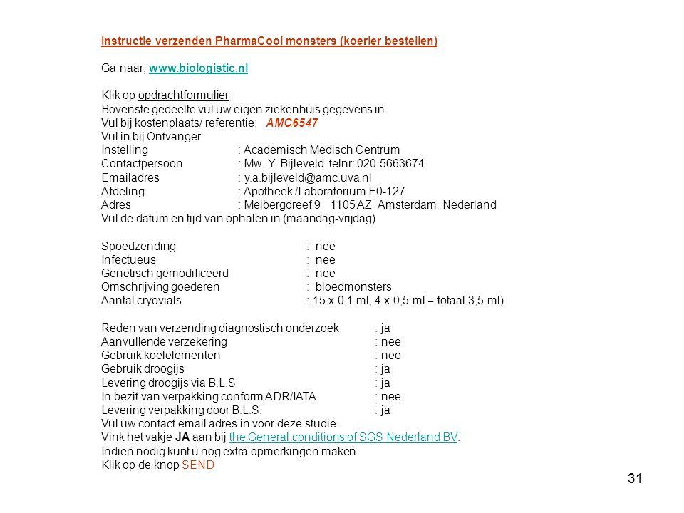 31 Instructie verzenden PharmaCool monsters (koerier bestellen) Ga naar; www.biologistic.nlwww.biologistic.nl Klik op opdrachtformulier Bovenste gedee