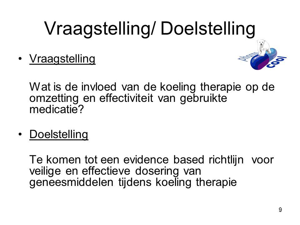 9 Vraagstelling/ Doelstelling •Vraagstelling Wat is de invloed van de koeling therapie op de omzetting en effectiviteit van gebruikte medicatie? •Doel