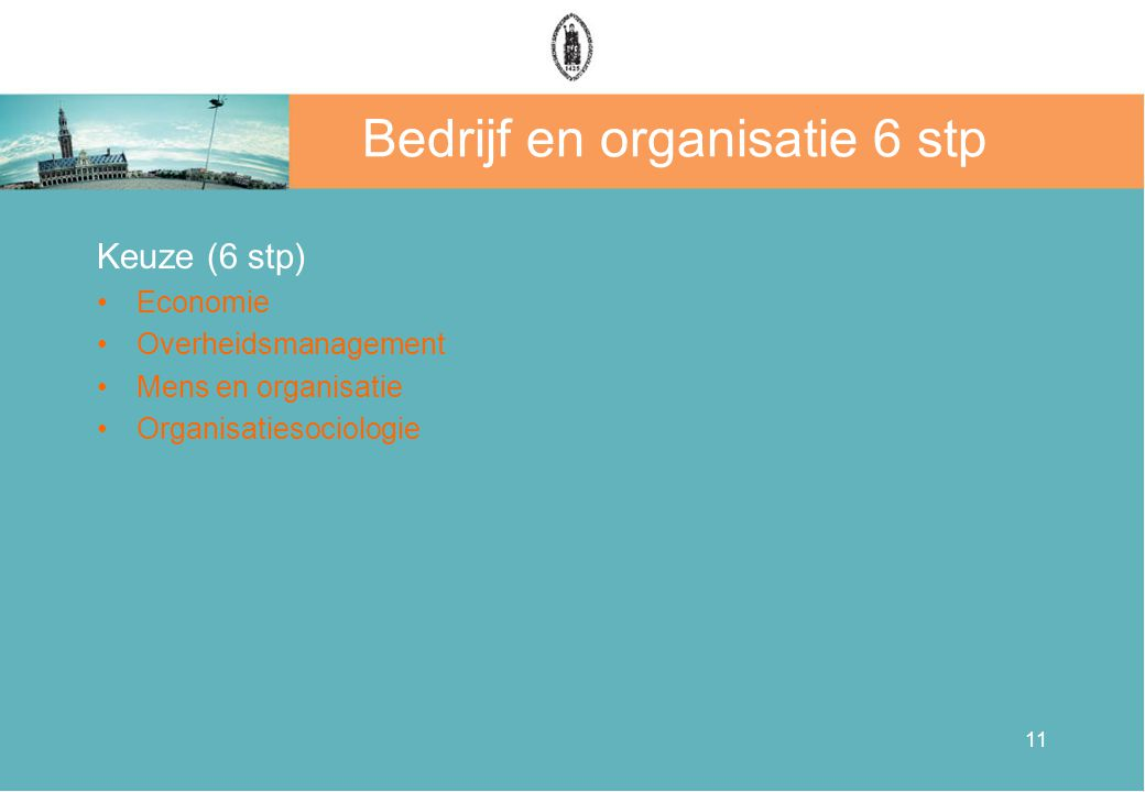 11 Bedrijf en organisatie 6 stp Keuze (6 stp) •Economie •Overheidsmanagement •Mens en organisatie •Organisatiesociologie