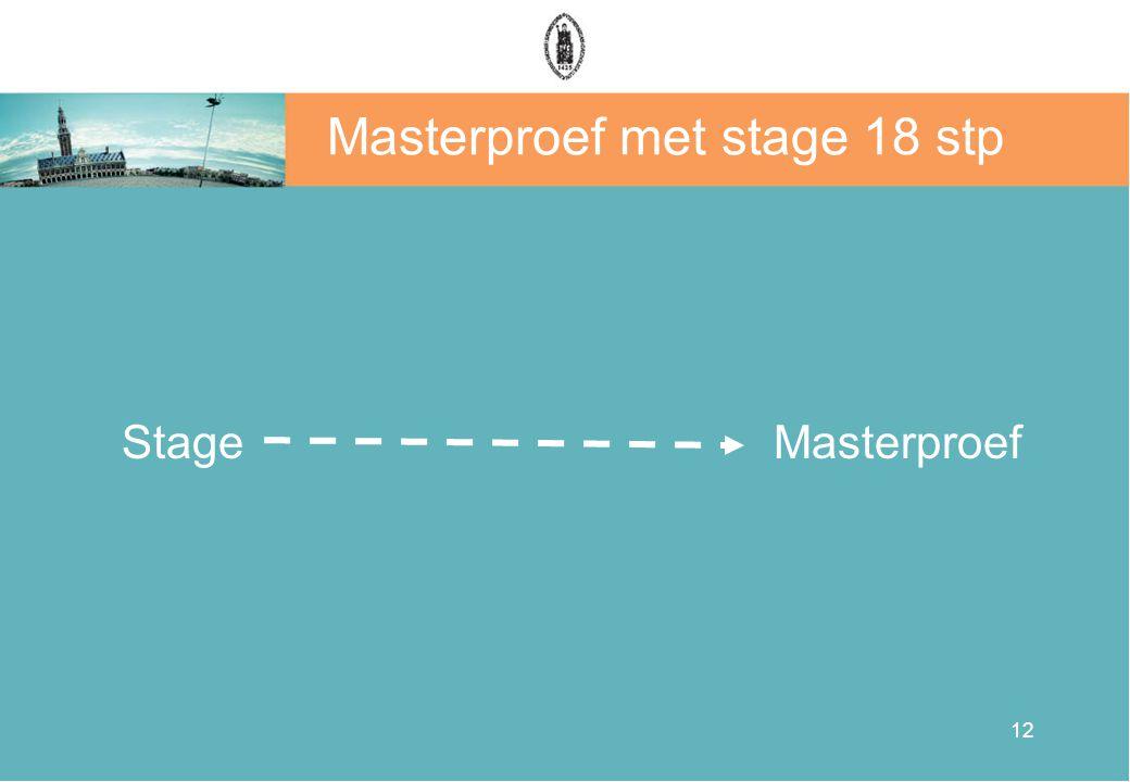 12 Masterproef met stage 18 stp Stage Masterproef