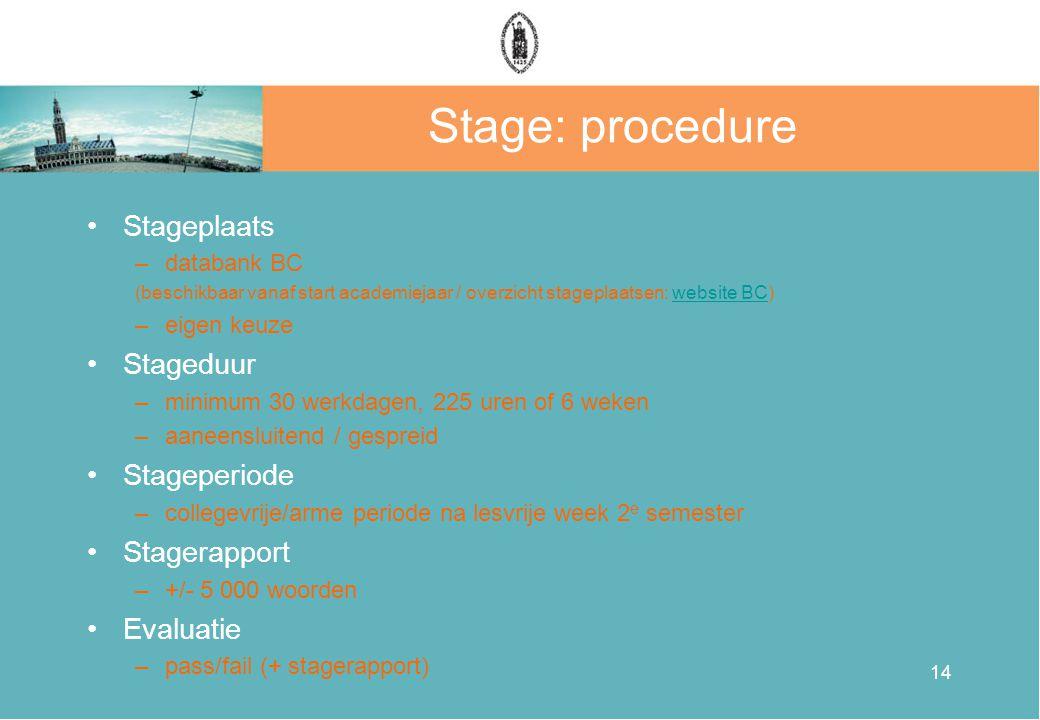 14 Stage: procedure •Stageplaats –databank BC (beschikbaar vanaf start academiejaar / overzicht stageplaatsen: website BC)website BC –eigen keuze •Sta