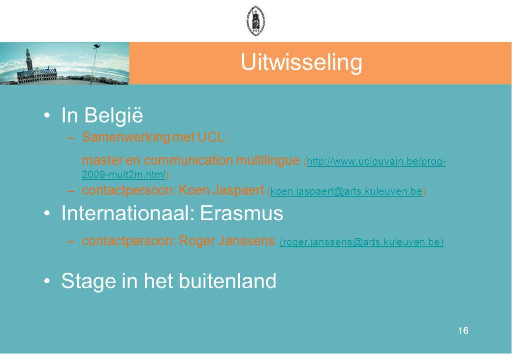 16 Uitwisseling •In België –Samenwerking met UCL: master en communication multilingue (http://www.uclouvain.be/prog- 2009-mult2m.html)http://www.uclou