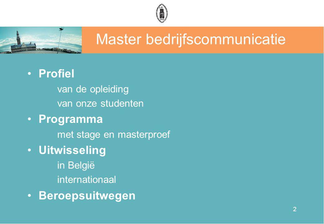 2 Master bedrijfscommunicatie •Profiel van de opleiding van onze studenten •Programma met stage en masterproef •Uitwisseling in België internationaal