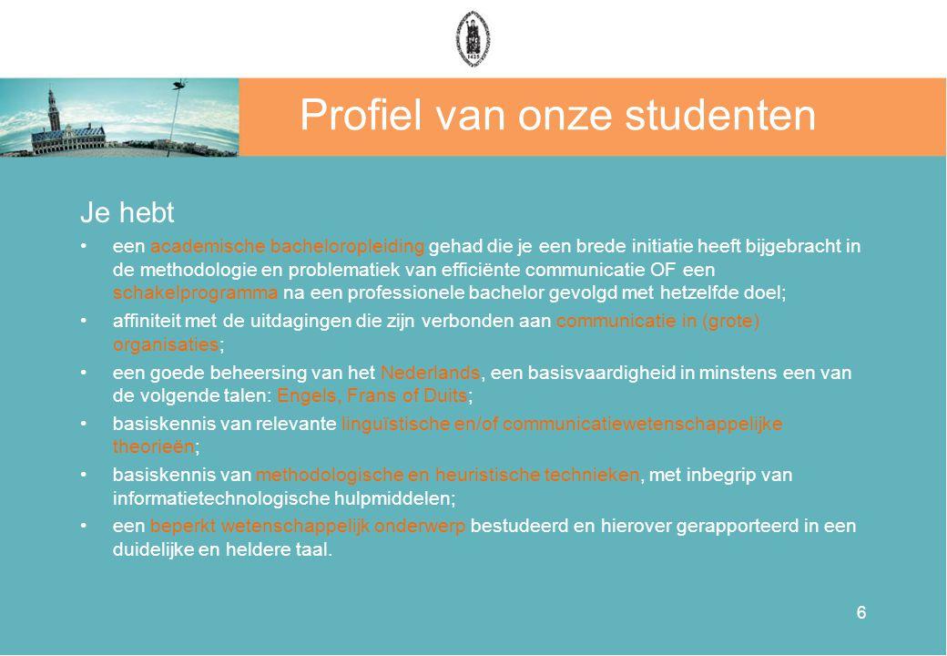 6 Profiel van onze studenten Je hebt •een academische bacheloropleiding gehad die je een brede initiatie heeft bijgebracht in de methodologie en probl