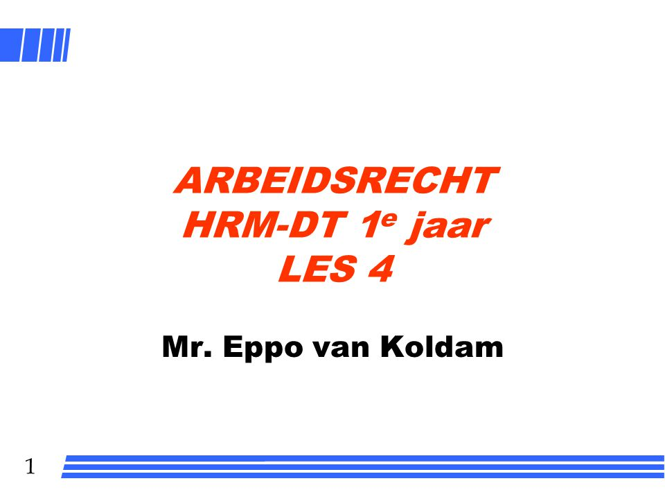 1 ARBEIDSRECHT HRM-DT 1 e jaar LES 4 Mr. Eppo van Koldam
