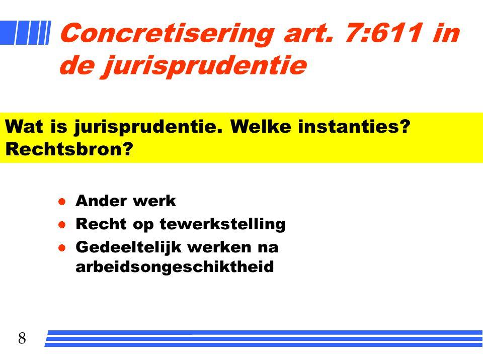 8 Concretisering art. 7:611 in de jurisprudentie l Ander werk l Recht op tewerkstelling l Gedeeltelijk werken na arbeidsongeschiktheid Wat is jurispru