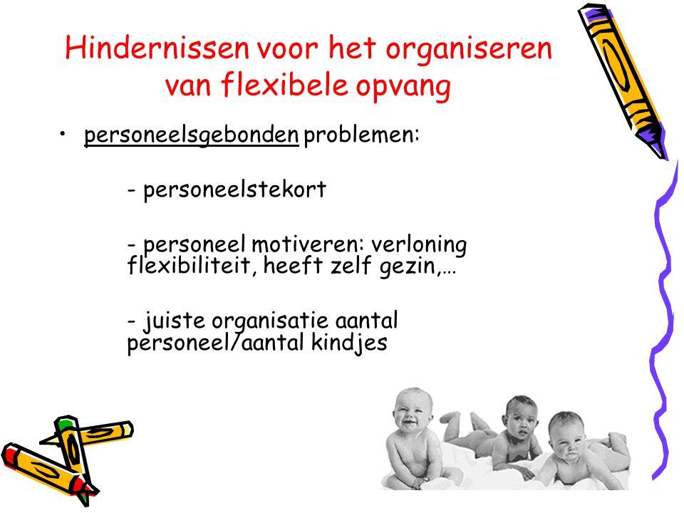 Hindernissen voor het organiseren van flexibele opvang •personeelsgebonden problemen: - personeelstekort - personeel motiveren: verloning flexibilitei