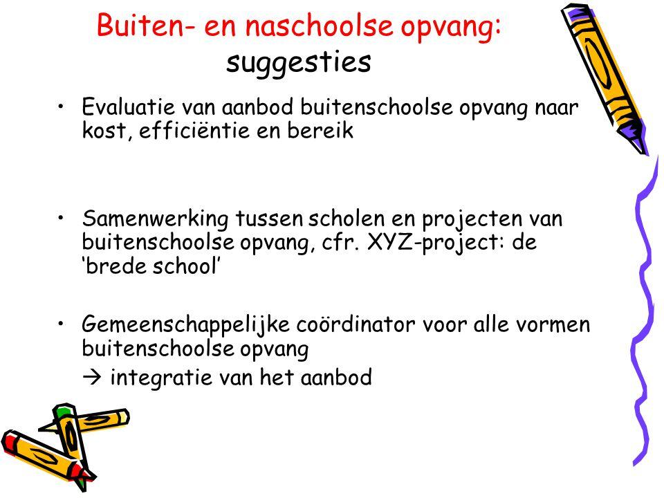 Buiten- en naschoolse opvang: suggesties •Evaluatie van aanbod buitenschoolse opvang naar kost, efficiëntie en bereik •Samenwerking tussen scholen en