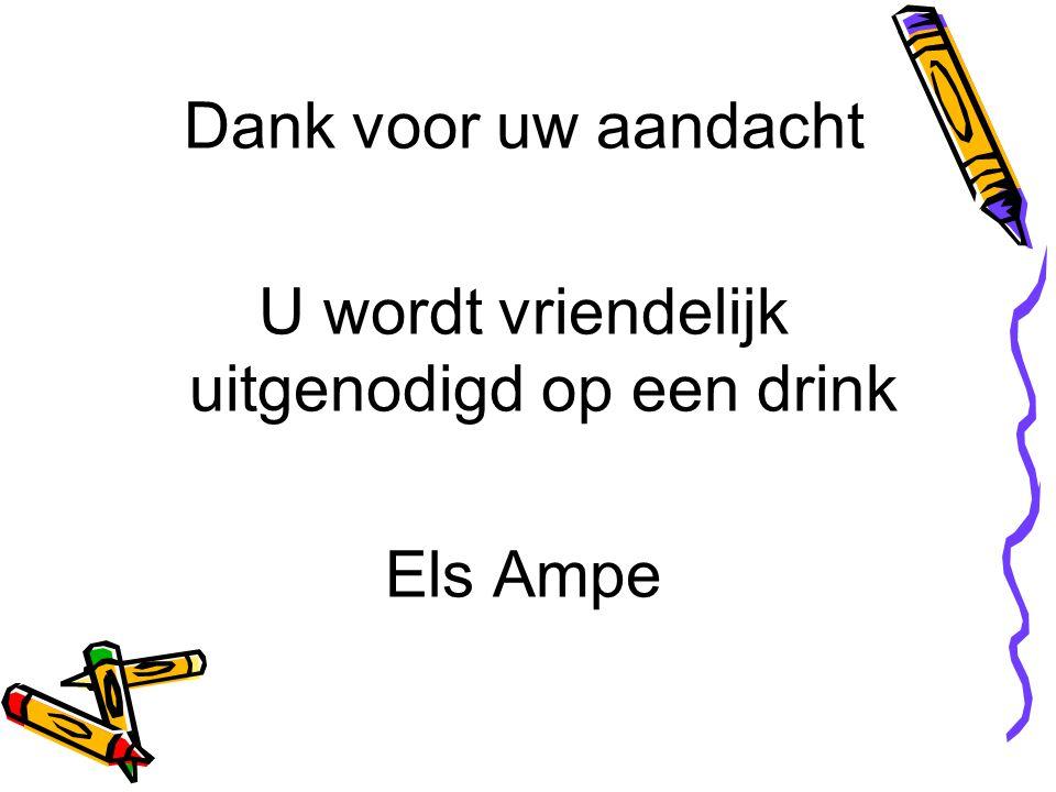 Dank voor uw aandacht U wordt vriendelijk uitgenodigd op een drink Els Ampe