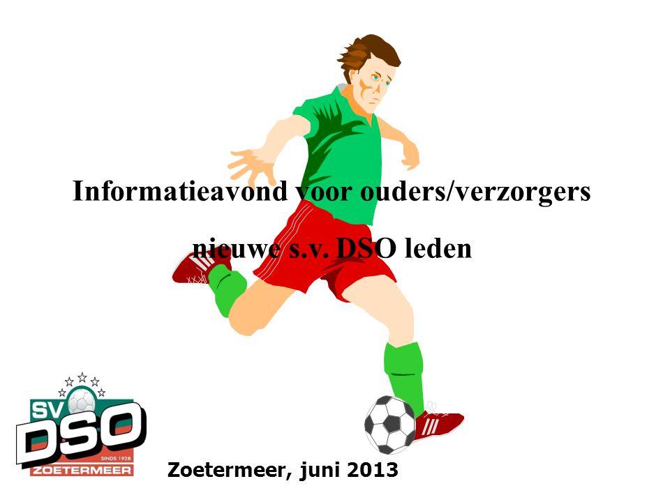 Informatieavond voor ouders/verzorgers nieuwe s.v. DSO leden Zoetermeer, juni 2013
