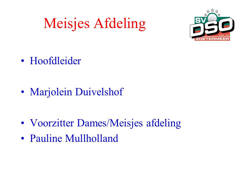 Meisjes Afdeling •Hoofdleider •Marjolein Duivelshof •Voorzitter Dames/Meisjes afdeling •Pauline Mullholland