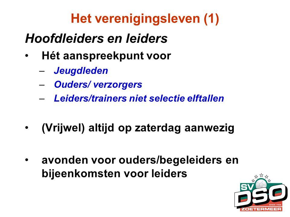 Het verenigingsleven (1) Hoofdleiders en leiders •Hét aanspreekpunt voor –Jeugdleden –Ouders/ verzorgers –Leiders/trainers niet selectie elftallen •(V