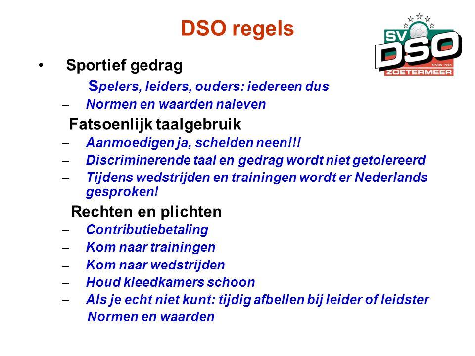 DSO regels •Sportief gedrag S pelers, leiders, ouders: iedereen dus –Normen en waarden naleven Fatsoenlijk taalgebruik –Aanmoedigen ja, schelden neen!